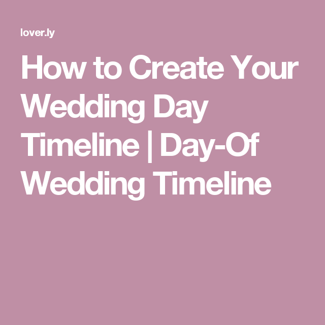 How To Create Your Wedding Day Timeline  DayOf Wedding Timeline