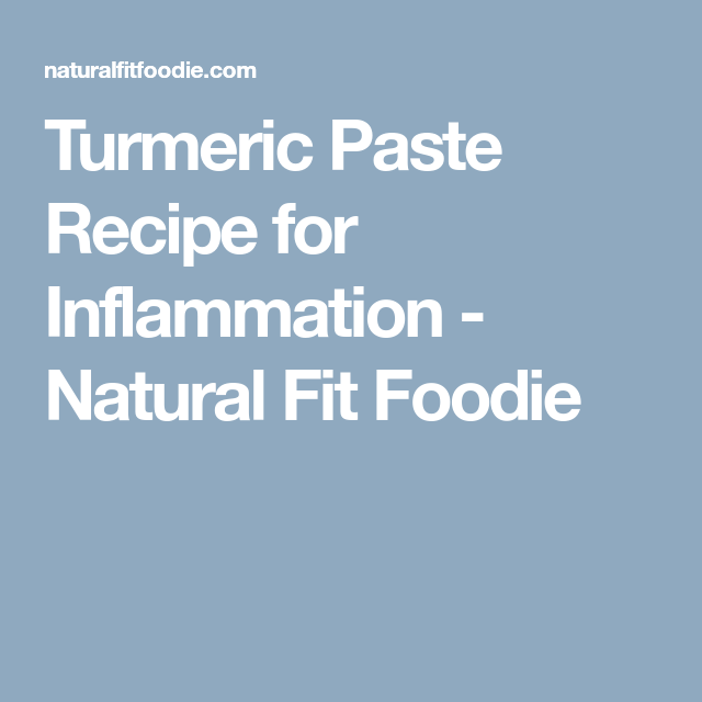 Turmeric Paste Recipe for Inflammation - Natural Fit Foodie