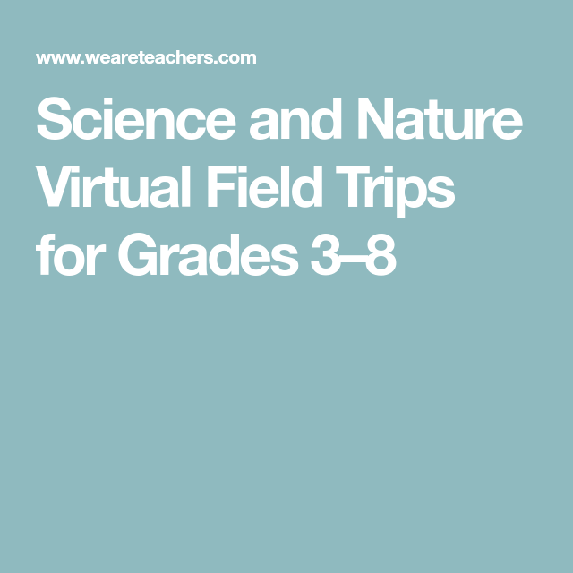 Science and Nature Virtual Field Trips for Grades 3–8 ...