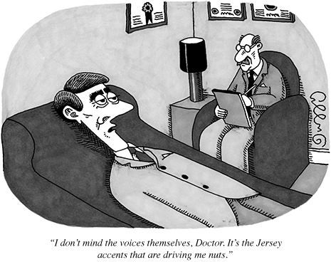 """""""I don't mind the voices themselves, Doctor. It's the Jersey accents that are driving me nuts."""""""