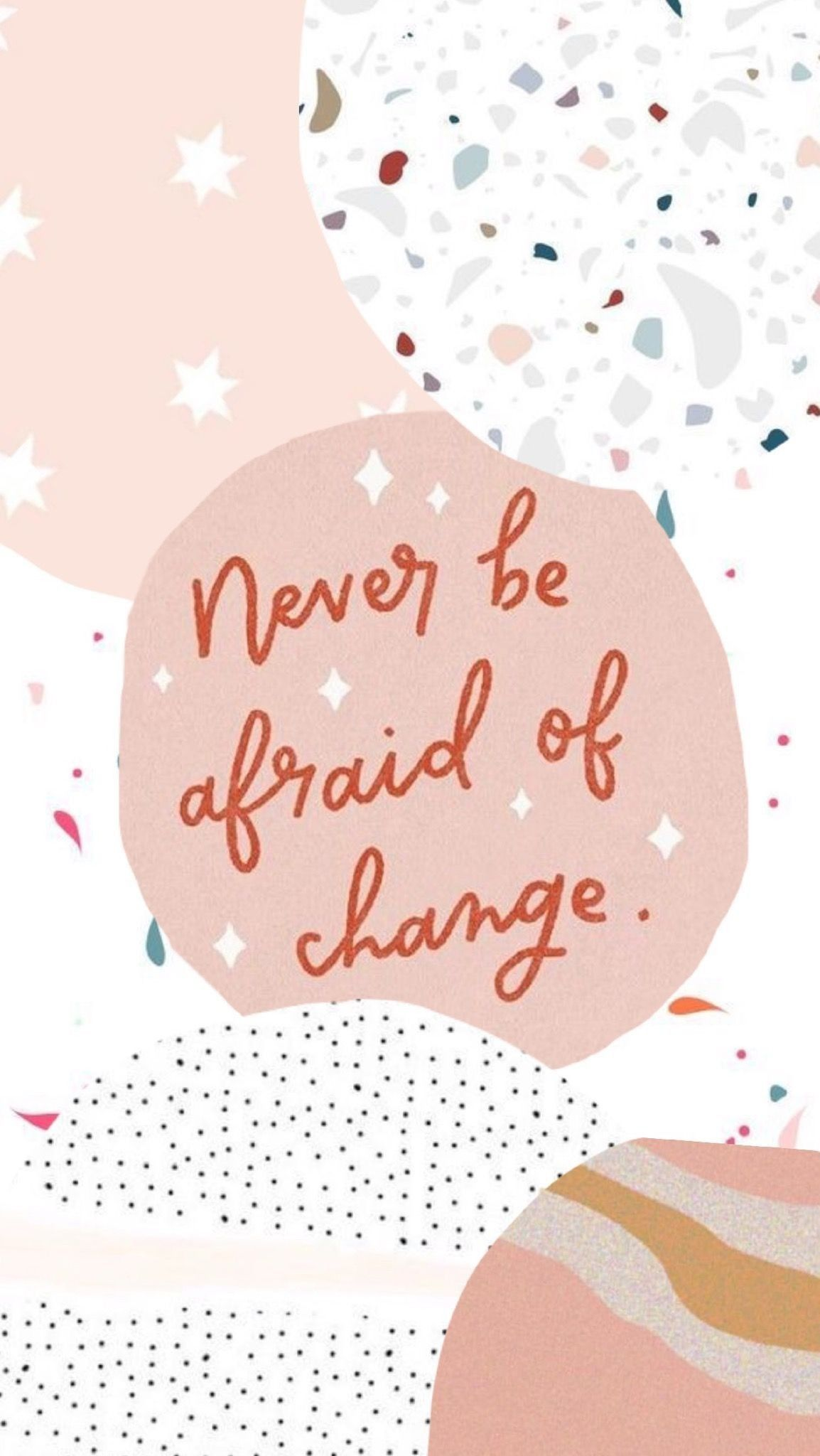 Never be afraid of change Motivational quote