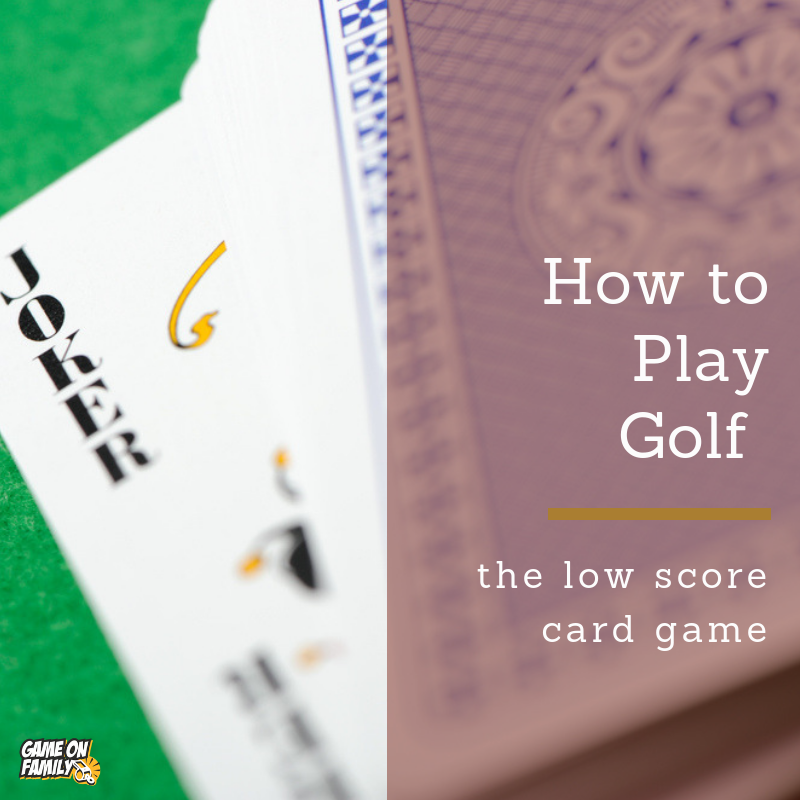 How To Play 6 Card Golf The Low Score Card Game Game On Family Family Card Games Card Games Golf Card Game
