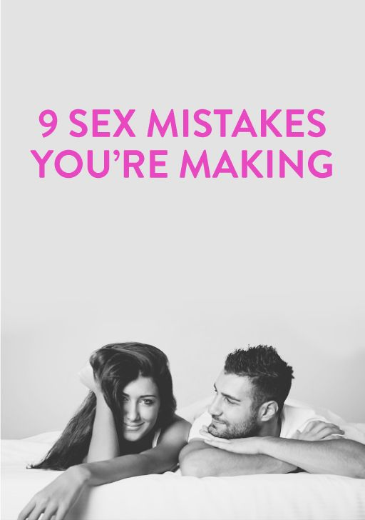9 sex mistakes you're making