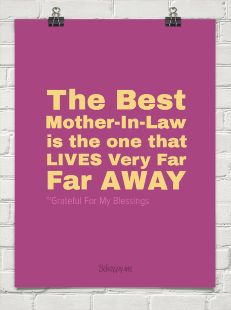 The best motherinlaw is the one that lives very far far