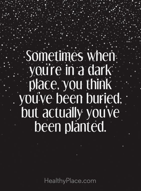 Positive Quote Sometimes When You Re In A Dark Place You Think You Ve Been Buried But Actually You Ve Short Inspirational Quotes Motivational Quotes Words