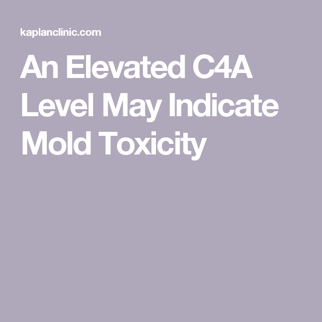 An Elevated C4A Level May Indicate Mold Toxicity   bodywork