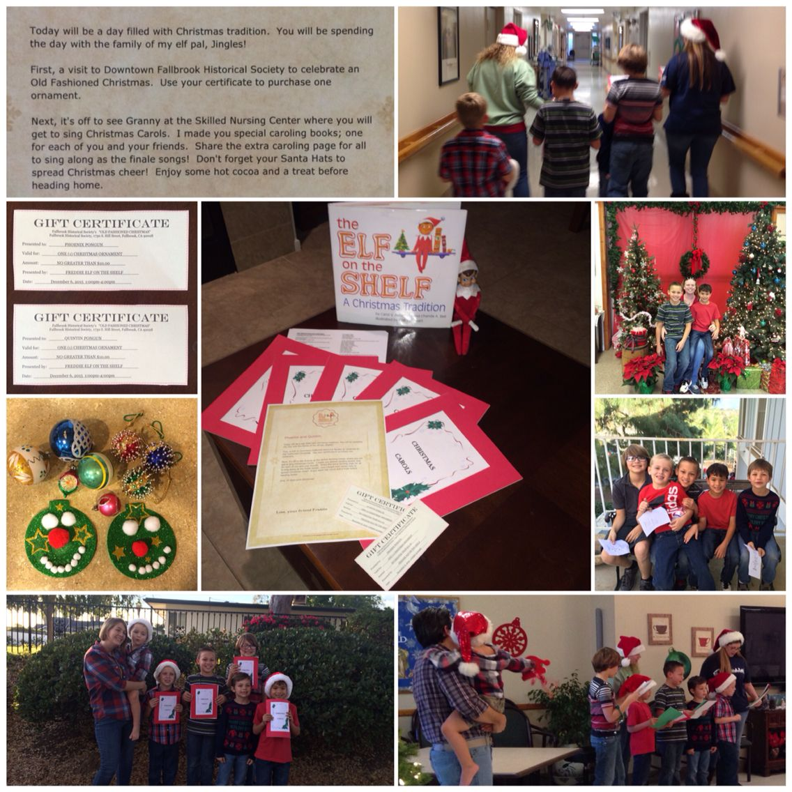 Elf on the Shelf Day 6: A day filled with Christmas Tradition, shared with friends. First an Old Fashioned Christmas at the Fallbrook Historical Society. Freddie even left the boys GiftCertificates so they could get ornaments of their very own. Then it's was Christmas Caroling at Fallbrook Skilled Nursing Facility, spreading Christmas cheer to all...