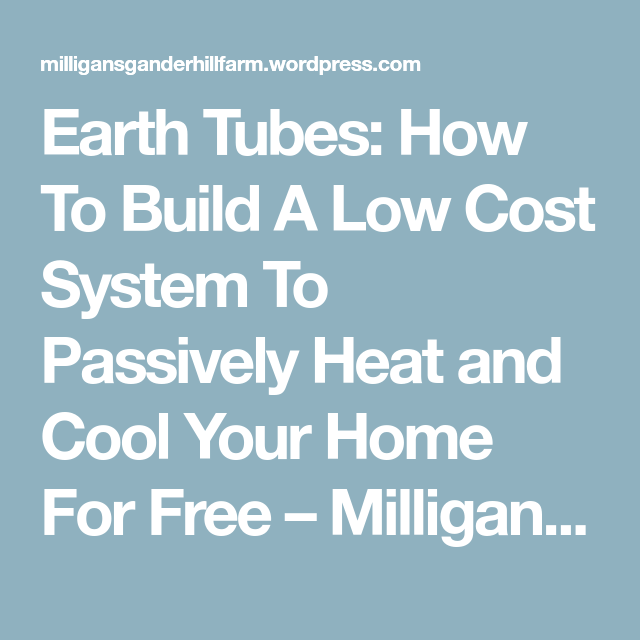 Earth Tubes How To Build A Low Cost System To Passively Heat And Cool Your Home For Free Milligan S Gander Hill Farm Heating And Cooling Cool Stuff Building