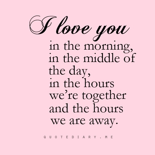 A Love Quote Enchanting I Love You In The Morning In The Middle Of The Day In The Hours