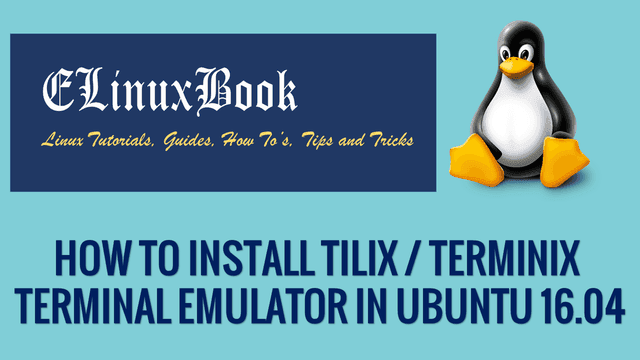 How To Install Tilix Terminix Terminal Emulator In Ubuntu 16 04 Tips Learning Linux