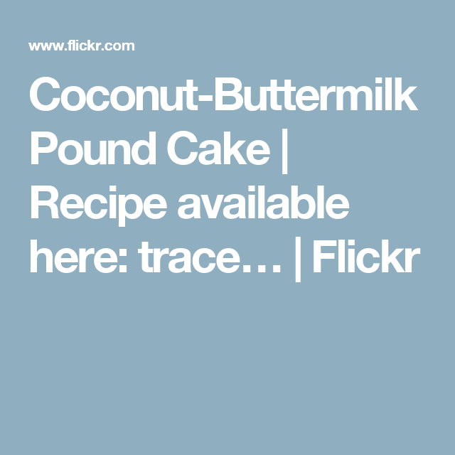 Coconut-Buttermilk Pound Cake | Recipe available here: trace… | Flickr