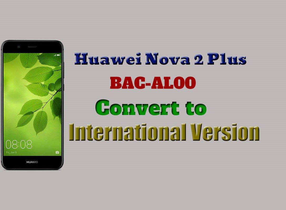 Huawei Nova 2 Plus Rebrand (BAC-AL00 Convert to