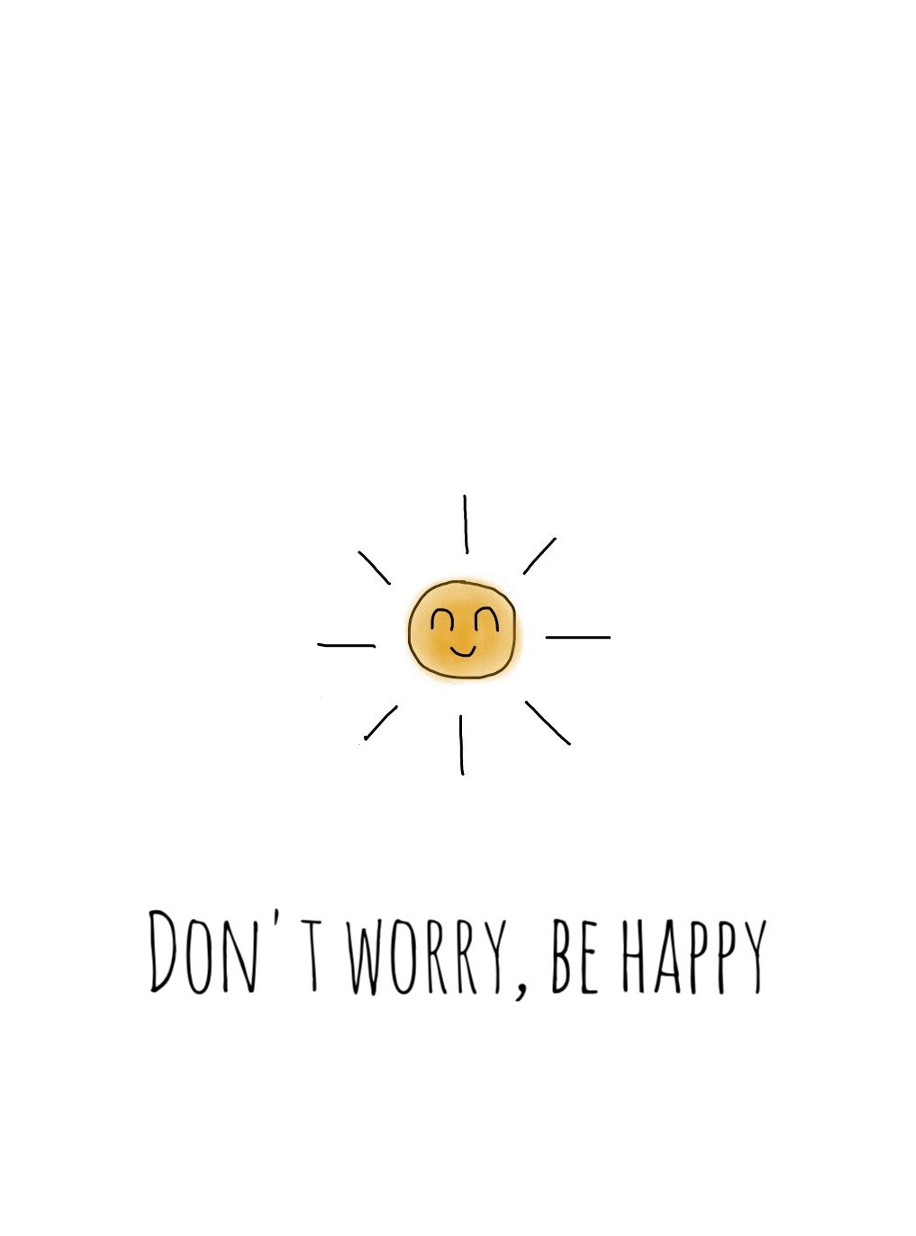 Don T Worry Be Happy Created By Laken Chlo Sun Sunshine Quote Art Drawing Cute Happy Smiling Minimal Sunshine Quotes Happy Quotes Positive Quotes