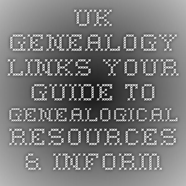 UK Genealogy-Links - Your Guide to Genealogical Resources & Information