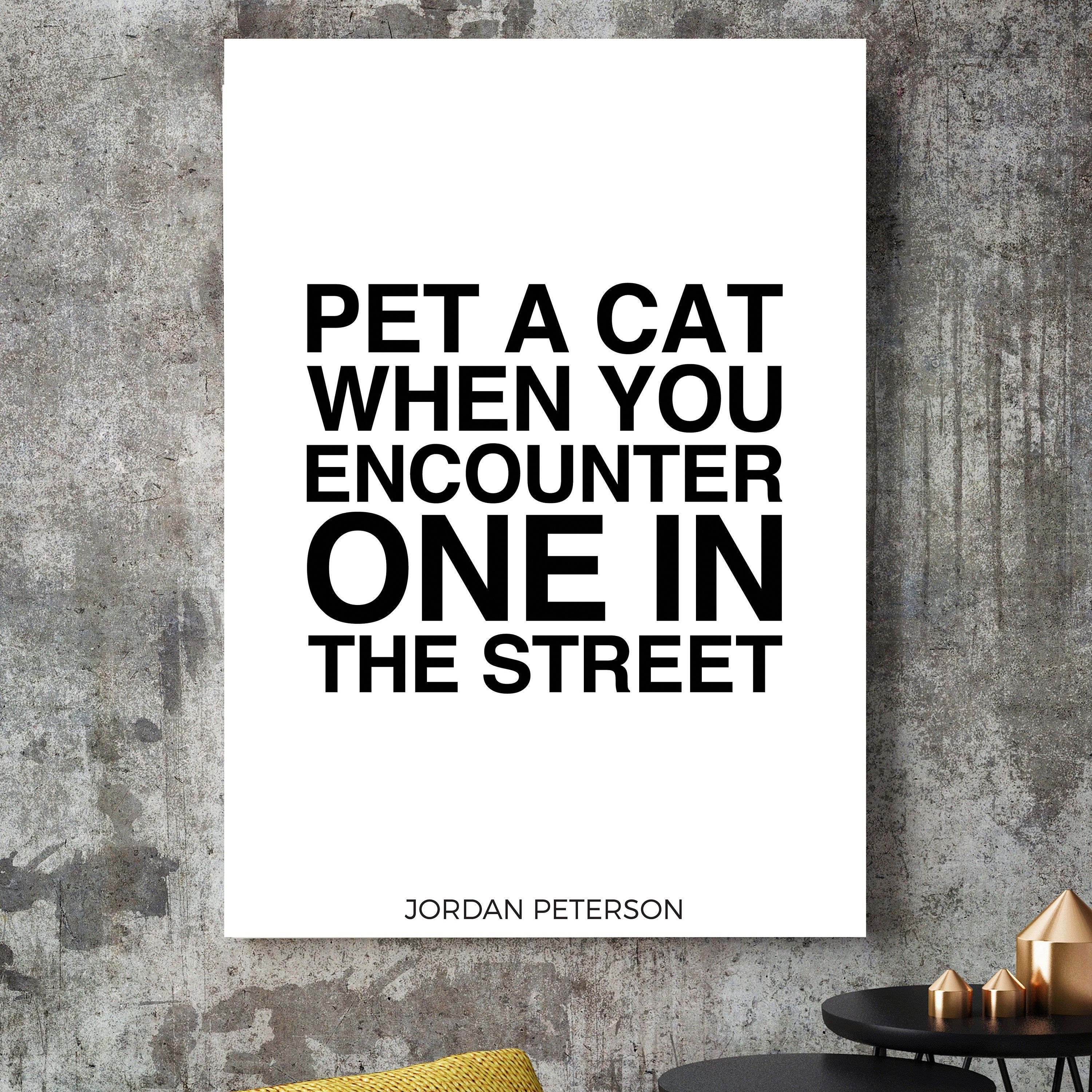 Jordan Peterson Quote Print Rule 12 Pet A Cat When You Etsy Quote Prints Quotes Life Poster