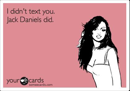 Jack Daniels <3   Yes @Natalya Mishyna Costello - totally me ;)