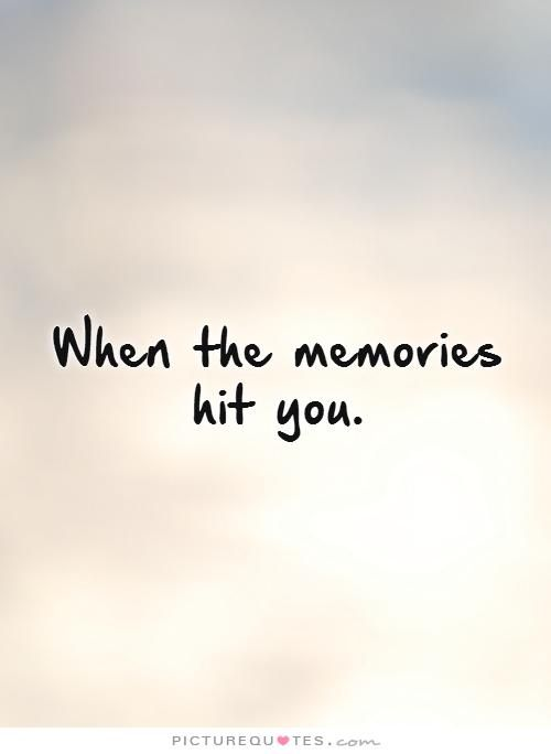 When The Memories Hit You Picture Quotes Sad Love Quotes