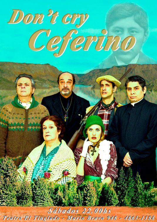 """Segunda temporada de """"Don't cry Ceferino"""" De Gonzalo Demaría, dirigida por Alejandro Giles. Sábados 22:00 hs. en El Tinglado (Mario Bravo 948)"""