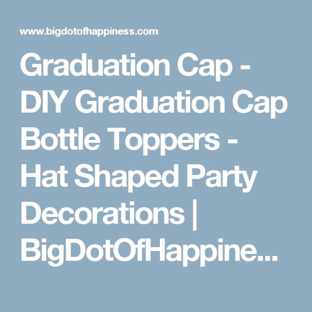 Graduation Cap -  DIY Graduation Cap Bottle Toppers - Hat Shaped Party Decorations | BigDotOfHappiness.com