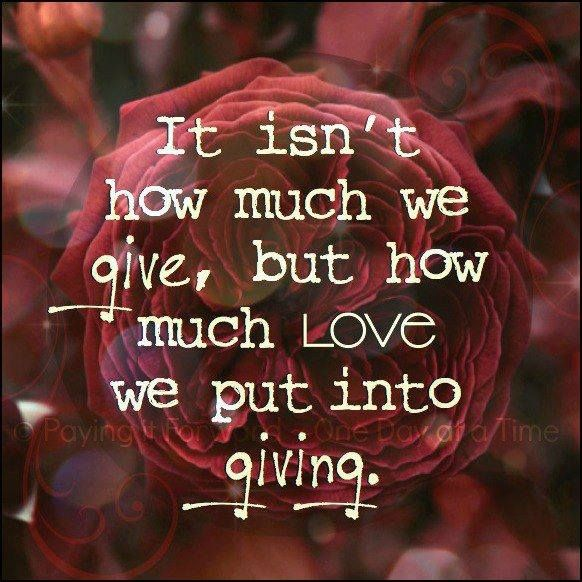 """It isn't how much we give, but how much LOVE we put into giving"""