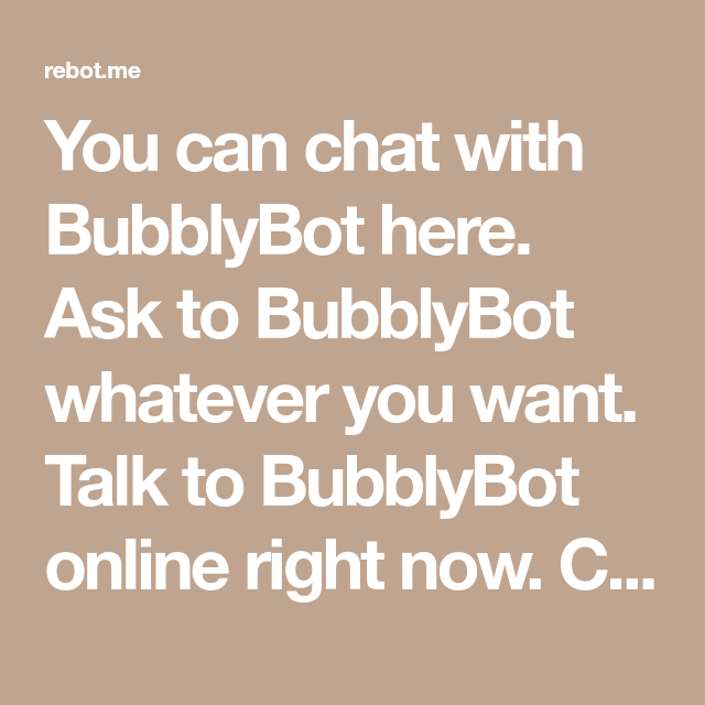 You Can Chat With Bubblybot Here Ask To Bubblybot Whatever You Want Talk To Bubblybot Online Right Now Chat With Bubblyb Chatbot Chat This Or That Questions