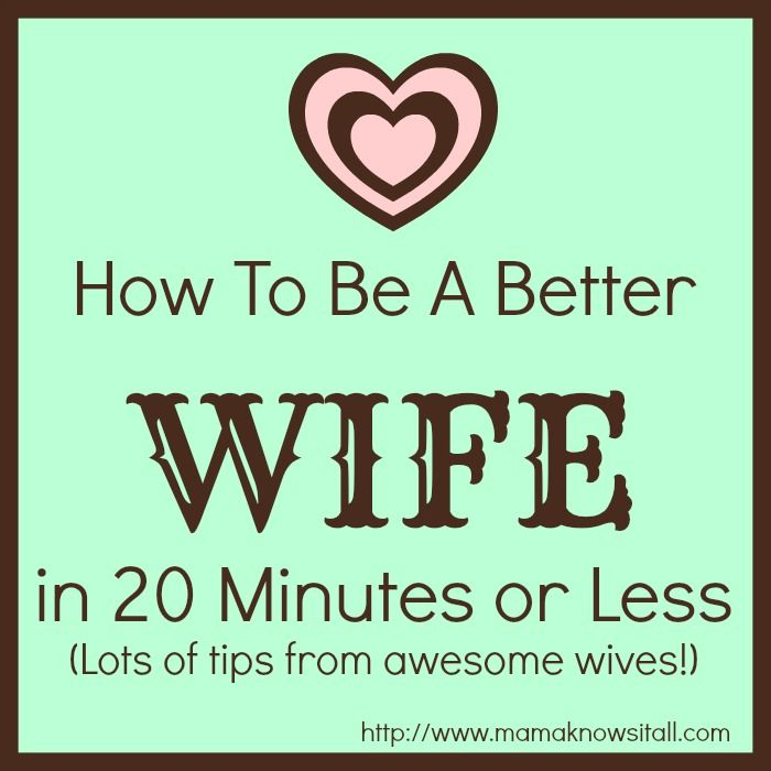 How To Be A Better Wife In 20 Minutes Or Less Mama Knows It All Good Wife Marriage Life Love My Husband