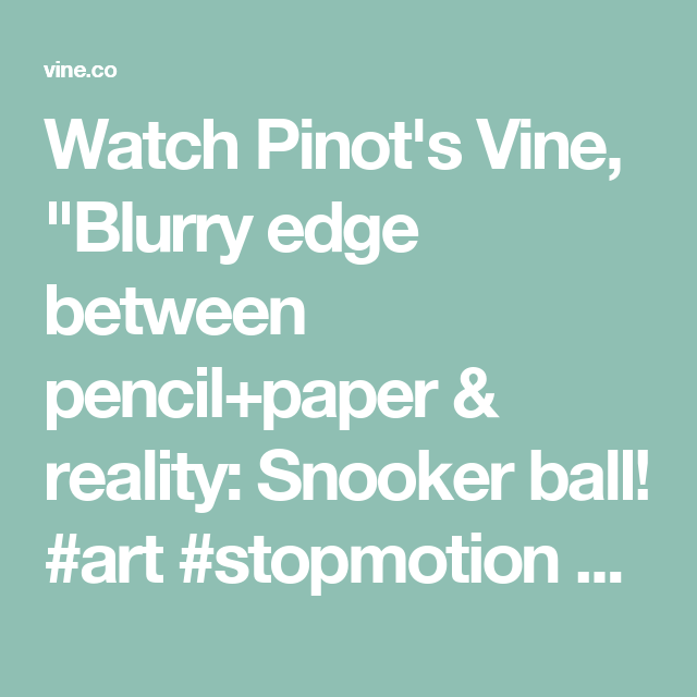 Watch Pinots Vine Blurry Edge Between Pencilpaper Reality - Reality with pencil and paper