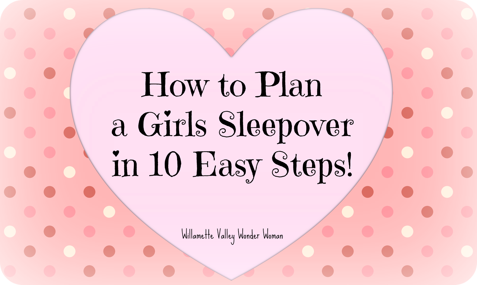 How to Plan a Girls Sleepover Slumber Party in 10 Easy Steps Girl