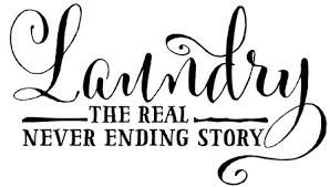 The real never ending story.. Laundry quotes, Laundry