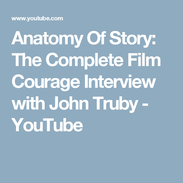 Anatomy Of Story The Complete Film Courage Interview With John