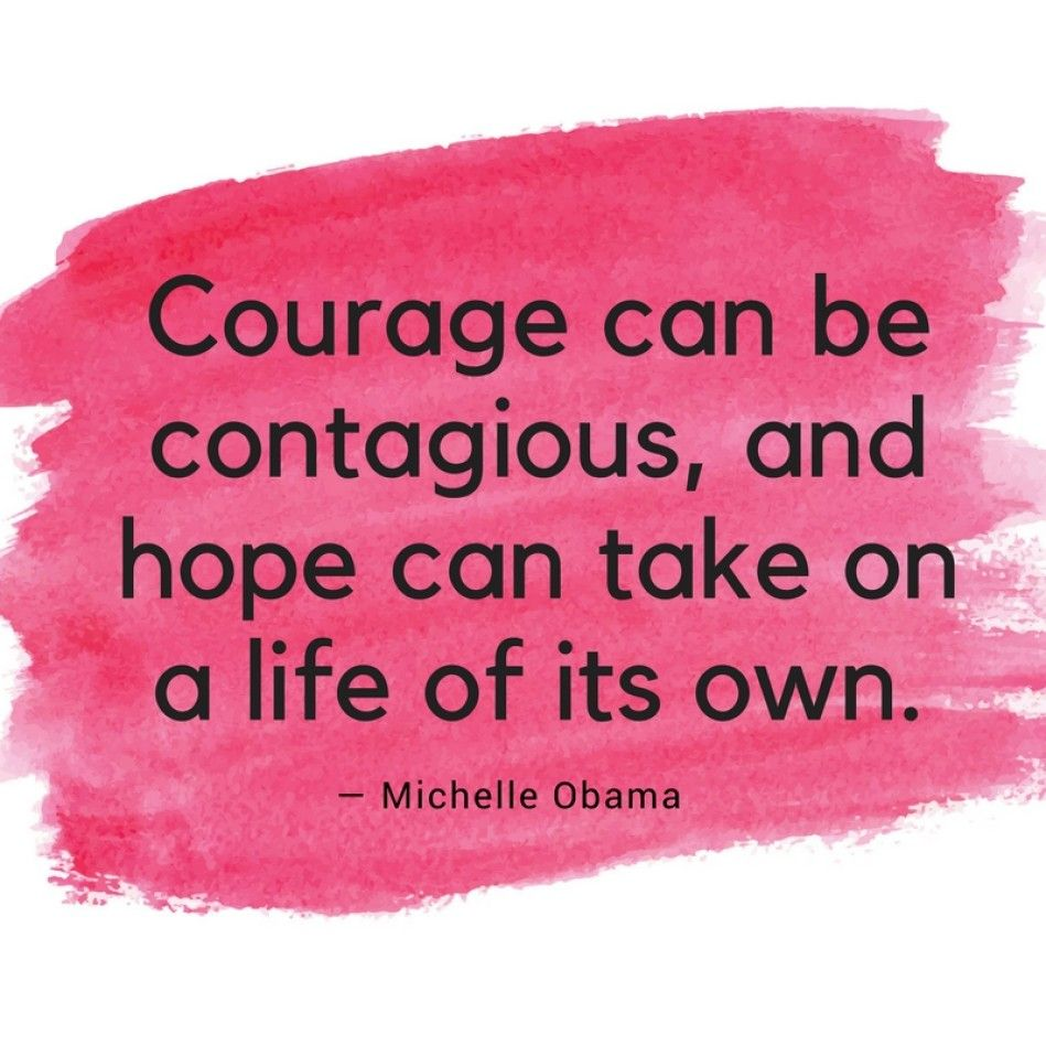 Courage can be contagious and hope can take on a