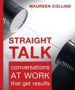 Straight Talk: Conversations at Work that get Results - Maureen Collins