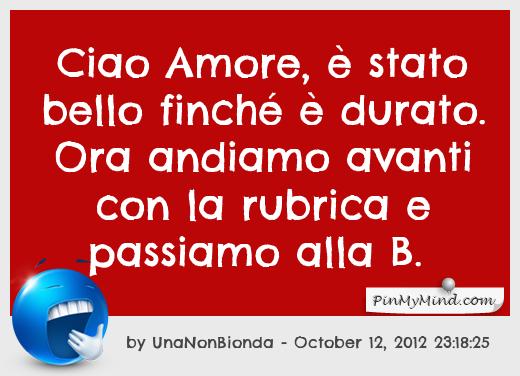 UnaNonBionda - Ciao Amore, è stato bello finché è durato. Ora andiamo avanti con la rubrica e passiamo alla B.