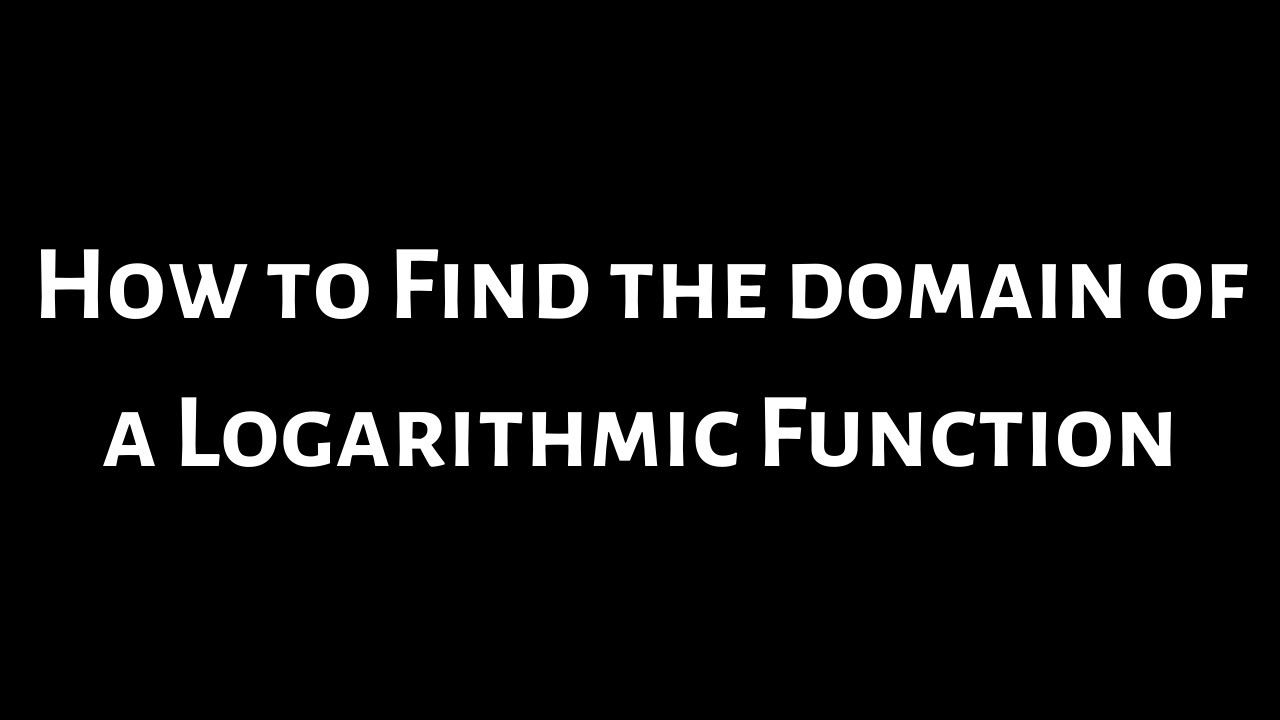 How To Find The Domain Of A Logarithmic Function Example With F X Ln Logarithmic Functions Math Videos Domain