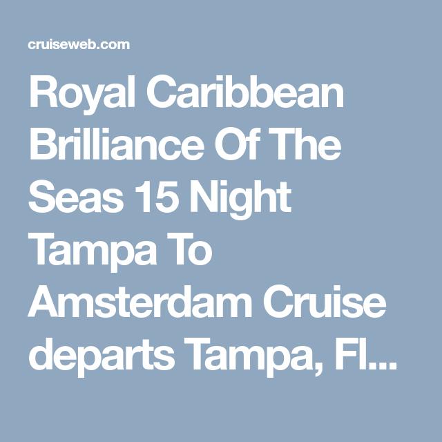 Royal Caribbean Brilliance Of The Seas 15 Night Tampa To Amsterdam Cruise Departs Tampa Florida May 4 2019 The Royal Caribbean Cruise Transatlantic Cruise