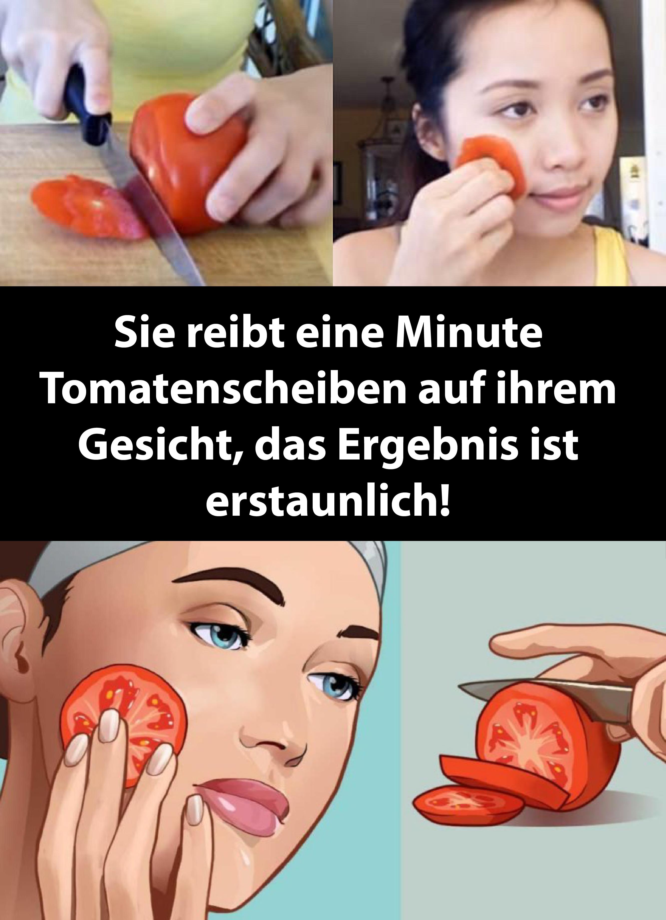 Sie reibt eine Minute Tomatenscheiben auf ihrem Gesicht ...