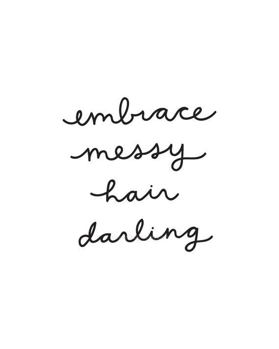 Embrace The Messy Messy Quotes Messy Hair Quotes Hair Quotes