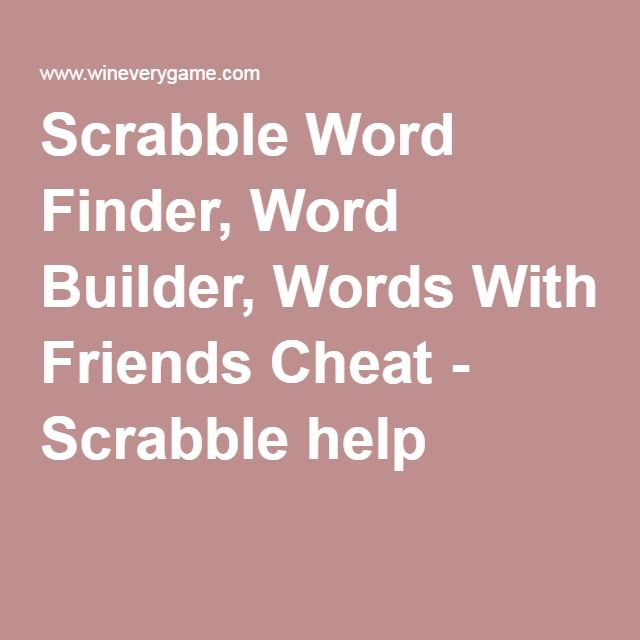 scrabble word finder, word builder, words with friends cheat