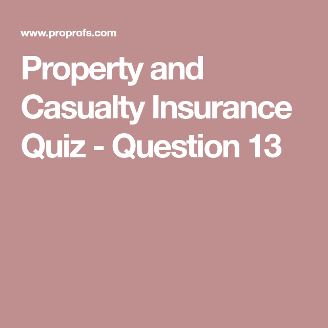 Property And Casualty Insurance Quiz Question 13 Casualty