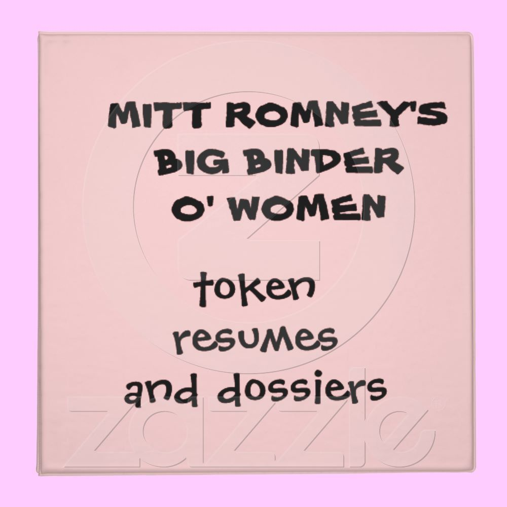 MITT ROMNEY'S BIG BINDER O' WOMEN from Zazzle.com #lol #Romney #women #binder