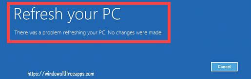 Resolved] There Was A Problem Refreshing Your PC. No Changes Were