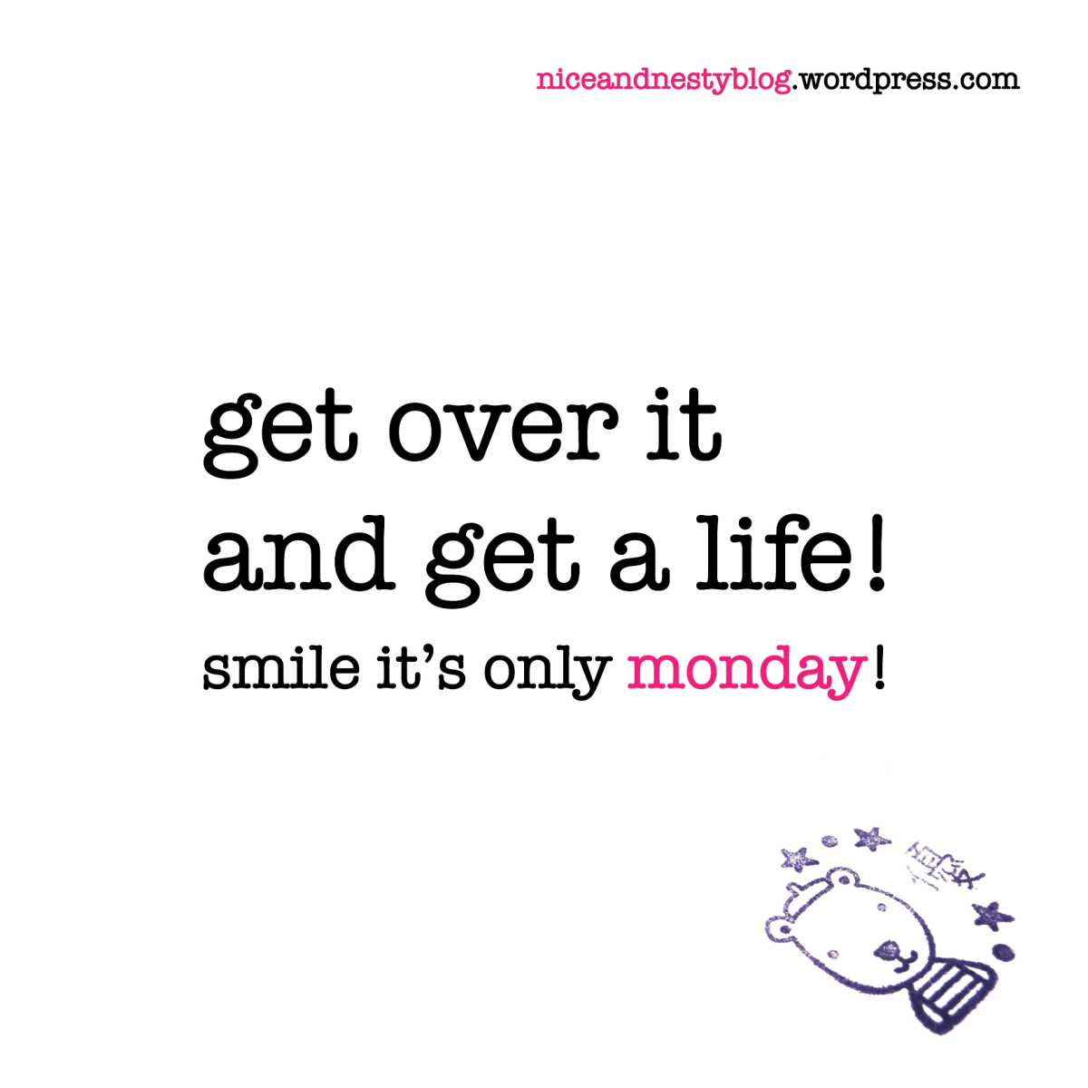 Get A Life Quotes Get Over It And Get A Life Get Over Life Monday Quote