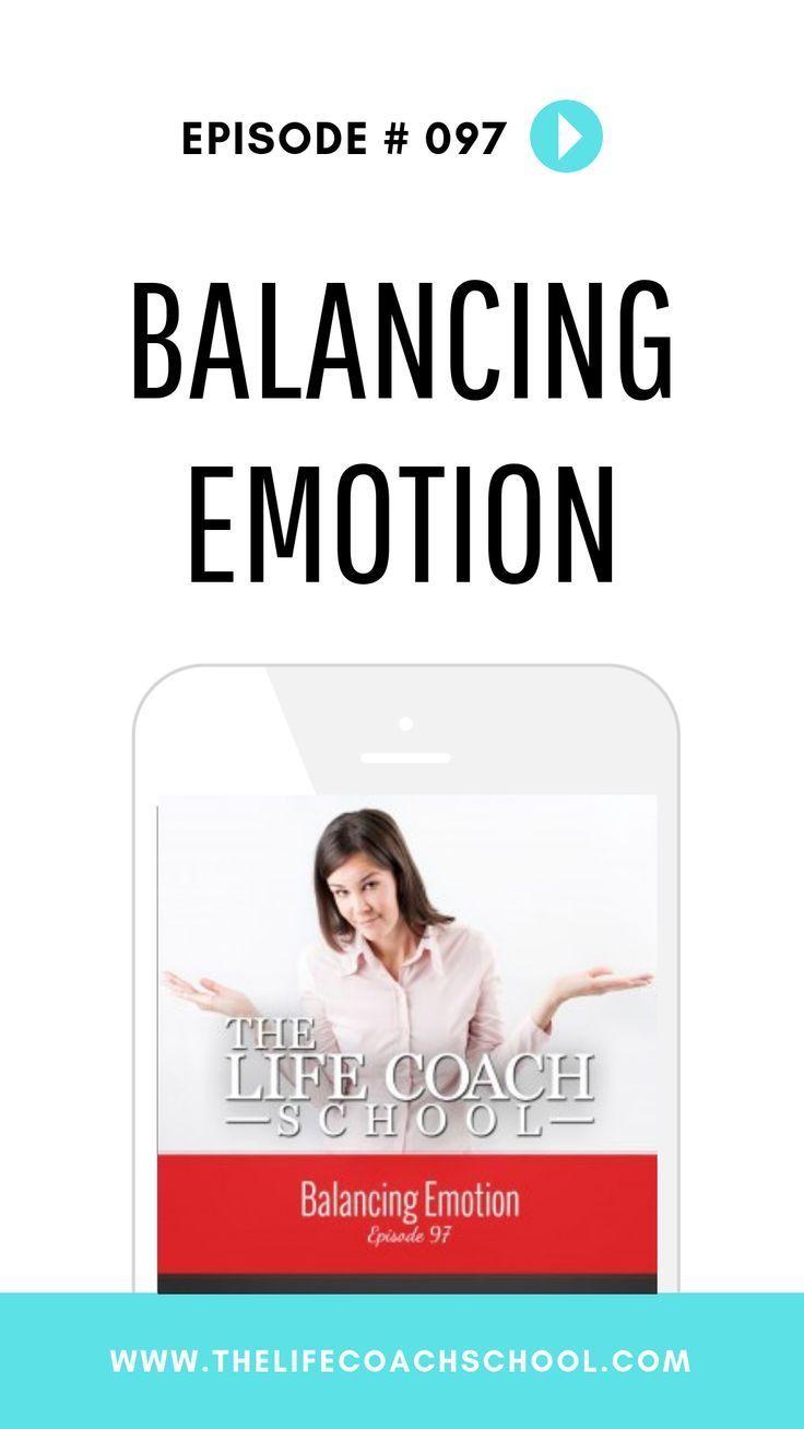 Ep 97 balancing emotion the life coach school