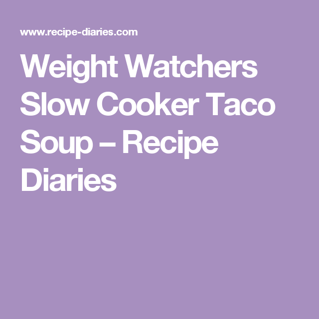 Weight Watchers Slow Cooker Taco Soup – Recipe Diaries