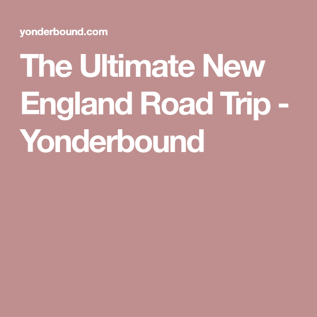The Ultimate New England Road Trip Yonderbound >> The Ultimate New England Road Trip Yonderbound Travel