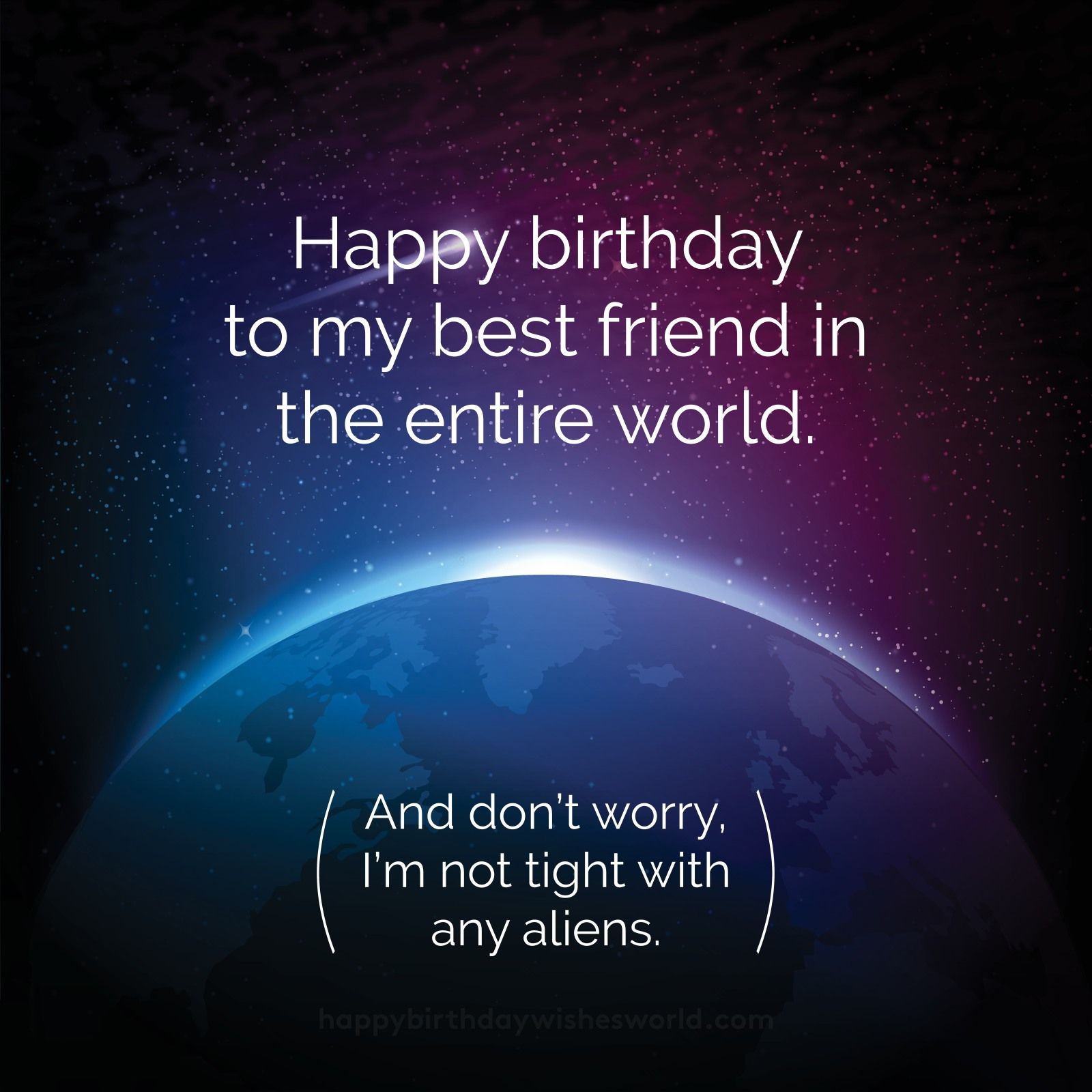 Happy Birthday To My Best Friend In The Entire World And Don T Worry I M Not Tight W Happy Birthday Wishes Images Happy Birthday Wishes Happy Birthday Images