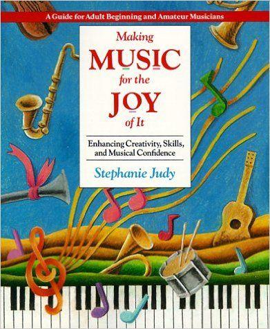 Making Music for the Joy Of It: Stephanie Judy: 9780874775938: Amazon.com: Books