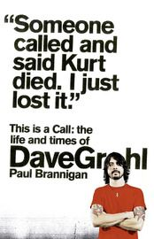 This Is A Call The Life And Times Of Dave Grohl Dave Grohl Got Books Free Reading