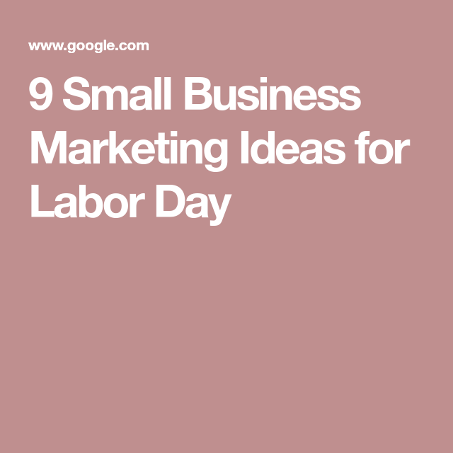 9 Labor Day Marketing Ideas For Small Businesses Groupon Business Resources Small Business Marketing Small Business Marketing