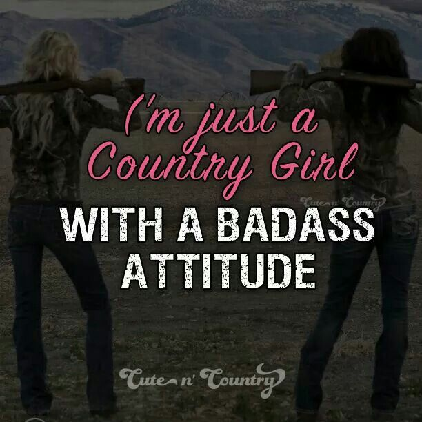 I'm Just a Country Girl With a Badass Attitude! ! | G is for